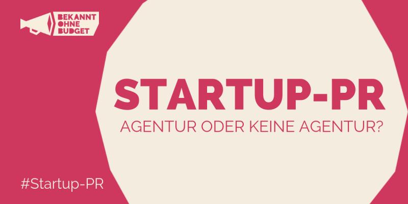 Startup-PR Agentur oder selbst machen - Bekannt ohne Budget
