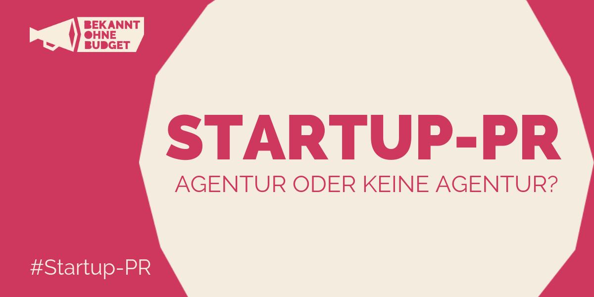 Startup PR – Agentur oder keine Agentur das ist oft die Frage…