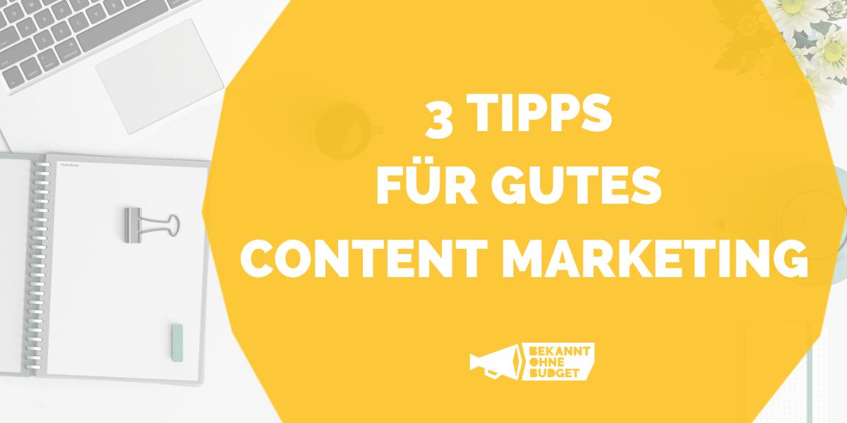 3 Tipps für gutes Content Marketing