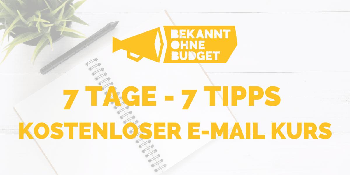7 Tage 7 Tipps – kostenloser e-Mail Kurs von Bekannt ohne Budget