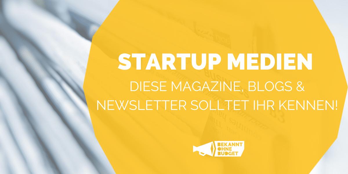 Startup Medien - diese Magazine, Blogs und Newsletter solltet ihr kennen!