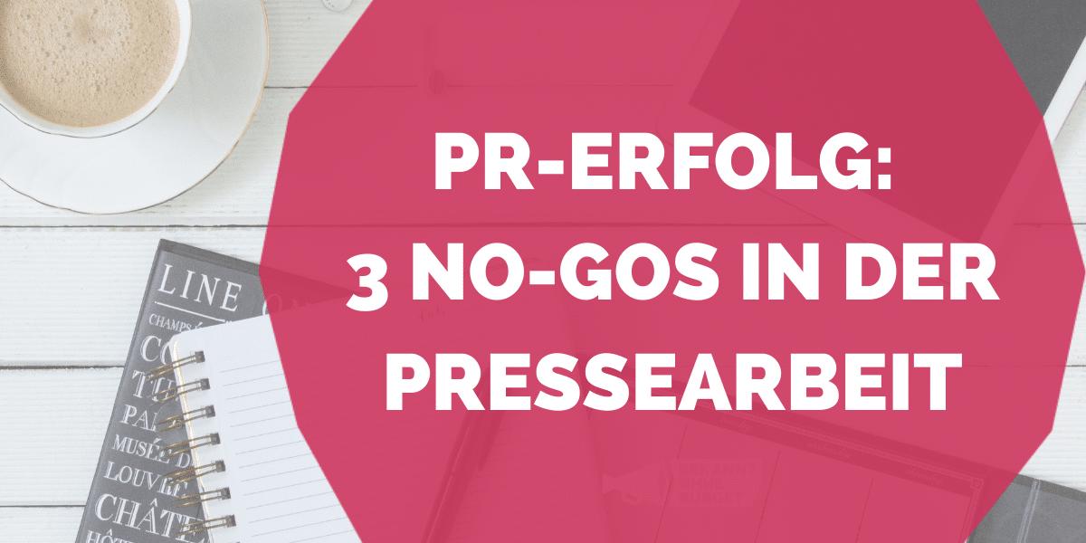 PR Erfolg - 3 NoGos in der Pressearbeit