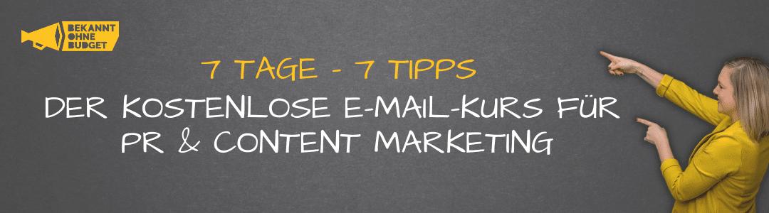 7 Tage - 7 Tipps | Der kostenlose E-Mail Kurs zu PR & Content Marketing von Bekannt ohne Budget