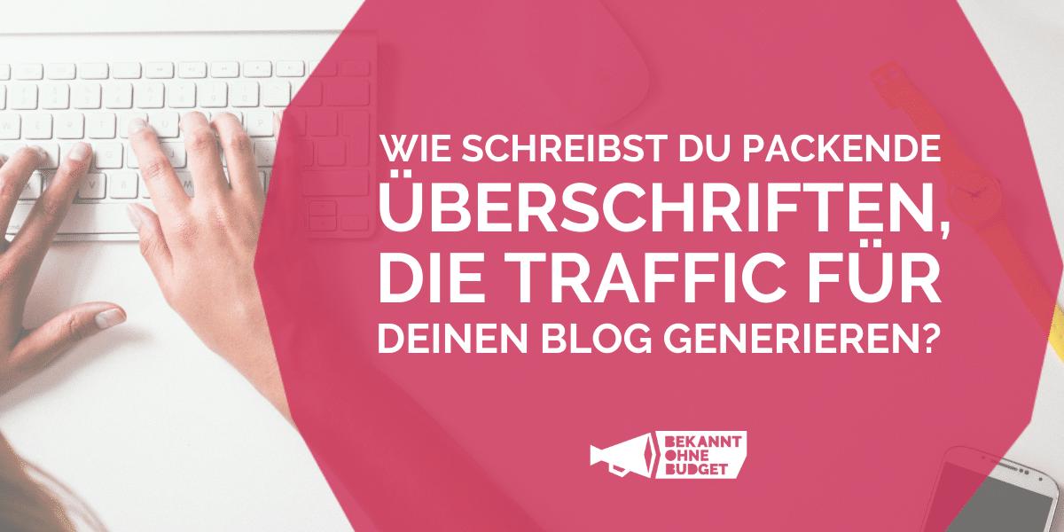 Blogartikel: Wie du packende Überschriften schreibst, die Traffic für deinen Blog generieren